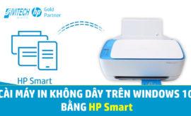 Hướng dẫn Cách cài đặt máy in HP không dây bằng HP Smart trên Windows 10